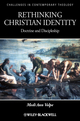 Rethinking Christian Identity: Doctrine and Discipleship (1405195118) cover image