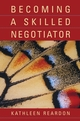 Becoming a Skilled Negotiator: Concepts and Practices (EHEP000418) cover image