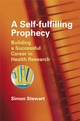 A Self-fulfilling Prophecy: Building a Successful Career in Health Research (0470060719) cover image