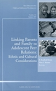 Linking Parents and Family to Adolescent Peer Relations: Ethnic and Cultural Considerations: New Directions for Child and Adolescent Development, Number 116 (0470178019) cover image