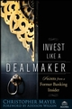 Invest Like a Dealmaker: Secrets from a Former Banking Insider (0470180919) cover image