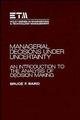 Managerial Decisions Under Uncertainty: An Introduction to the Analysis of Decision Making (0471858919) cover image