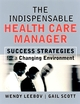 The Indispensable Health Care Manager: Success Strategies for a Changing Environment (0787961019) cover image