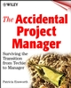 The Accidental Project Manager: Surviving the Transition from Techie to Manager (047141011X) cover image
