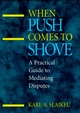 When Push Comes to Shove: A Practical Guide to Mediating Disputes (078790161X) cover image
