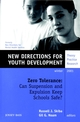 Zero Tolerance: Can Suspension and Expulsion Keep Schools Safe?: New Directions for Youth Development, Number 92 (078791441X) cover image