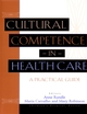 Cultural Competence in Health Care: A Practical Guide (078796221X) cover image