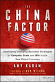 The China Factor: Leveraging Emerging Business Strategies to Compete, Grow, and Win in the New Global Economy (111927401X) cover image