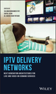 IPTV Delivery Networks: Next Generation Architectures for Live and Video-on-Demand Services (111939791X) cover image