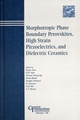 Morphotropic Phase Boundary Perovskites, High Strain Piezoelectrics, and Dielectric Ceramics: Proceedings of the symposium held at the 104th Annual Meeting of The American Ceramic Society, April 28-May1, 2002 in MO, & 103rd Meeting, April 22-25, 2001, in IN, Ceramic Transactions, Volume 136 (157498151X) cover image