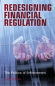 Redesigning Financial Regulation: The Politics of Enforcement (0470018720) cover image