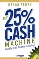 The 25% Cash Machine: Double Digit Income Investing (0470095520) cover image
