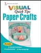 Paper Crafts VISUAL Quick Tips (0470228520) cover image