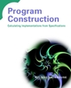 Program Construction: Calculating Implementations from Specifications (0470848820) cover image