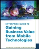 Enterprise Guide to Gaining Business Value from Mobile Technologies (0471237620) cover image