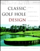 Classic Golf Hole Design: Using the Greatest Holes as Inspiration for Modern Courses (0471413720) cover image