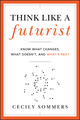 Think Like a Futurist: Know What Changes, What Doesn't, and What's Next (1118147820) cover image