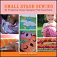 Small Stash Sewing: 24 Projects Using Designer Fat Quarters (0470547421) cover image