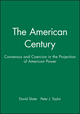 The American Century: Consensus and Coercion in the Projection of American Power (0631212221) cover image