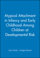Atypical Attachment in Infancy and Early Childhood Among Children at Developmental Risk (0631215921) cover image