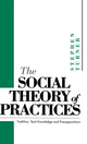 The Social Theory of Practices: Tradition, Tacit Knowledge and Presuppositions (0745613721) cover image