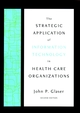 The Strategic Application of Information Technology in Health Care Organizations, 2nd Edition (0787962821) cover image