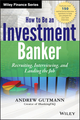 How to Be an Investment Banker: Recruiting, Interviewing, and Landing the Job, + Website (1118487621) cover image