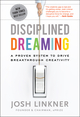 Disciplined Dreaming: A Proven System to Drive Breakthrough Creativity (0470922222) cover image
