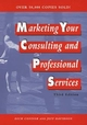 Marketing Your Consulting and Professional Services, 3rd Edition (0471133922) cover image