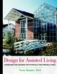 Design for Assisted Living: Guidelines for Housing the Physically and Mentally Frail (0471351822) cover image