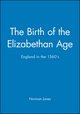 The Birth of the Elizabethan Age: England in the 1560s (0631199322) cover image