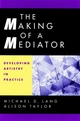 The Making of a Mediator: Developing Artistry in Practice (0787949922) cover image