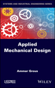 Applied Mechanical Design: Solved Case Studies and Projects (1848218222) cover image