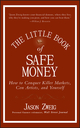 The Little Book of Safe Money: How to Conquer Killer Markets, Con Artists, and Yourself (0470398523) cover image