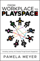 From Workplace to Playspace: Innovating, Learning and Changing Through Dynamic Engagement  (0470467223) cover image