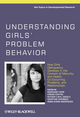 Understanding Girls' Problem Behavior: How Girls' Delinquency Develops in the Context of Maturity and Health, Co-occurring Problems, and Relationships (0470666323) cover image
