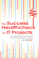 The Success Healthcheck for IT Projects: An Insider s Guide to Managing IT Investment and Business Change (0470825723) cover image