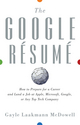 The Google Resume: How to Prepare for a Career and Land a Job at Apple, Microsoft, Google, or any Top Tech Company (0470927623) cover image