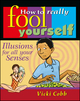 How to Really Fool Yourself: Illusions for All Your Senses (0471315923) cover image