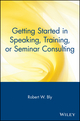 Getting Started in Speaking, Training, or Seminar Consulting (0471388823) cover image