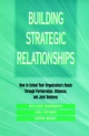 Building Strategic Relationships: How to Extend Your Organization's Reach Through Partnerships, Alliances, and Joint Ventures (0787900923) cover image