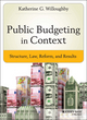 Public Budgeting in Context: Structure, Law, Reform and Results (1118509323) cover image