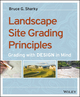 Landscape Site Grading Principles: Grading with Design in Mind (1118668723) cover image