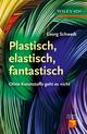 Plastisch, Elastisch, und Fantastisch: Ohne Kunststoffe Geht es Nicht (3527665323) cover image