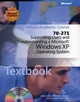 70-271 Microsoft Official Academic Course: Supporting Users and Troubleshooting a Microsoft Windows XP Operating System (EHEP001523) cover image