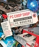 PC Chop Shop: Tricked Out Guide to PC Modding (0470113324) cover image