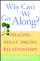 Why Can't We Get Along?: Healing Adult Sibling Relationships (0471388424) cover image