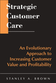 Strategic Customer Care: An Evolutionary Approach to Increasing Customer Value and Profitability (0471643424) cover image