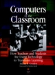 Computers in the Classroom: How Teachers and Students Are Using Technology to Transform Learning (0787902624) cover image