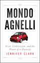 Mondo Agnelli: Fiat, Chrysler, and the Power of a Dynasty (1118018524) cover image